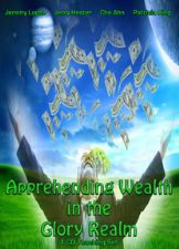 Apprehending Wealth in the Glory Realm (4 MP3 Teaching Download) by Jeremy Lopez, Jerry Hester, Che Ahn and Patricia King