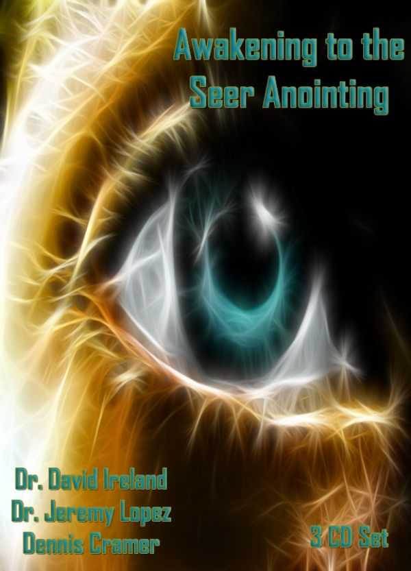 Awakening to the Seer Anointing (3 MP3 Teaching Downloads) by David Ireland, Jeremy Lopez and Dennis Cramer