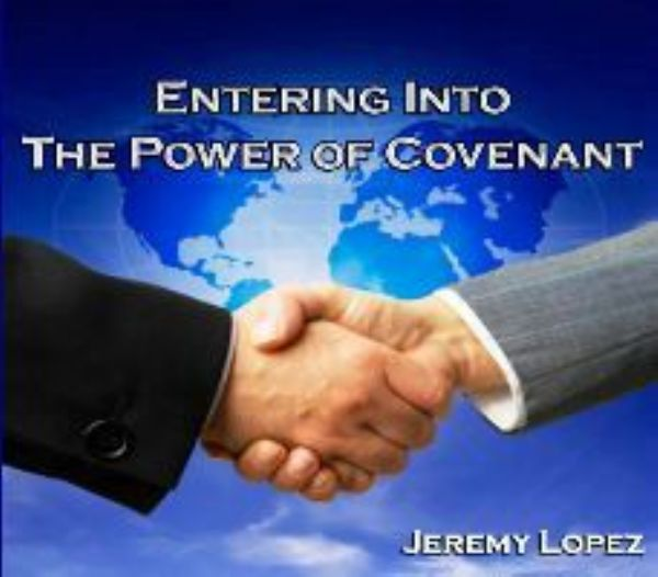 Entering Into the Power of Covenant (MP3 teaching download) by Jeremy Lopez