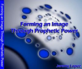 Forming an Image Through Prophetic Power! (teaching CD) by Jeremy Lopez