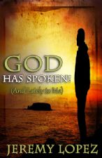 God Has Spoken! - And Lately To Me (E-book PDF Download) by Jeremy Lopez