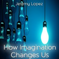 How Imagination Changes Us (Teaching CD) by Jeremy Lopez
