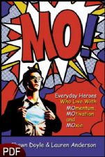 MO! Everyday Heroes Who Live With Momentum, Motivation and Moxie (E-Book-PDF Download) by Shawn Doyle and Lauren Anderson