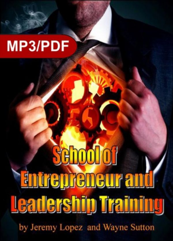 School of Entrepreneur and Leadership Training (6 Week Digital Download Course) by Jeremy Lopez and Wayne Sutton