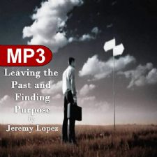 Leaving the Past and Finding Purpose (2 MP3 Teaching Set) by Jeremy Lopez