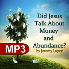 Did Jesus Talk About Money and Abundance (MP3 Teaching Download) by Jeremy Lopez