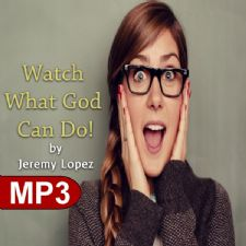 Watch What God Can Do (MP3 Teaching Download) by Jeremy Lopez