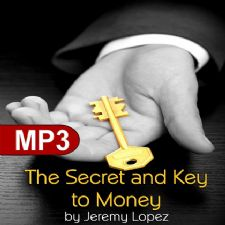 The Secret and Key to Money (MP3 Teaching Download) by Jeremy Lopez