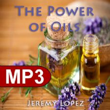 The Power of Oils in the Bible (MP3 download teaching) by Jeremy Lopez