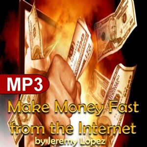 Make Money Fast from the Internet (MP3 Teaching Download) by Jeremy Lopez