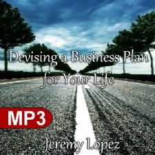 Devising A Business Plan for Your Life (MP3 Teaching Download) by Jeremy Lopez