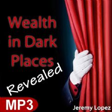 Wealth in Dark Places Revealed (MP3 Teaching Download) by Jeremy Lopez
