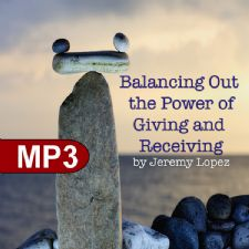 Balancing Out The Power of Giving and Receiving (MP3 Teaching Download) by Jeremy Lopez