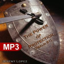 The Power of Protection -Psalms 91 (MP3 Teaching Download) by Jeremy Lopez