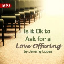 Is It Ok To Ask For A Love Offering for Giftings and Ministries? (MP3 Teaching Download) by Jeremy Lopez