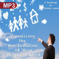 Visualizing the Manifestation of Your Prophetic Word (2 MP3 Teaching Set) by Jeremy Lopez