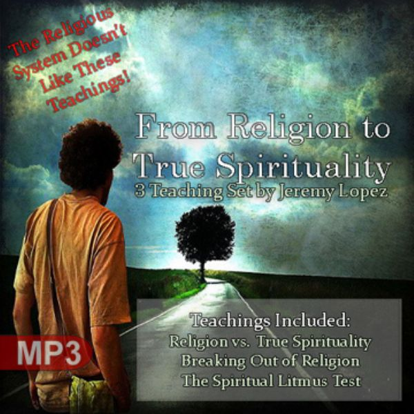 From Religion to True Spirituality (3 MP3 Teaching Download) by Jeremy Lopez