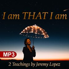 I am THAT I am (2 MP3 Teachings) by Jeremy Lopez