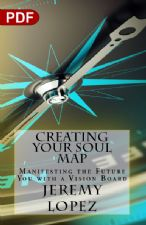 Creating Your Soul Map: Manifesting The Future You With A Vision Board (PDF Download) by Jeremy Lopez