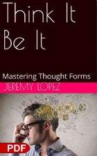 Think It Be It: Mastering Thought Forms (PDF Download) by Jeremy Lopez