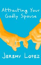 Attracting Your Godly Spouse (Book) by Jeremy Lopez