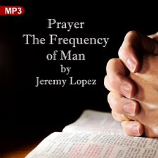 Prayer The Frequency of Man (MP3 Download) by Jeremy Lopez