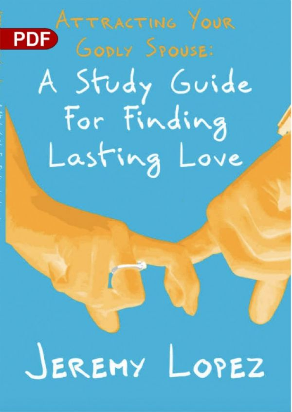Attracting Your Godly Spouse: A Study Guide For Finding Lasting Love (PDF Download) by Jeremy Lopez