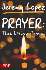 Prayer: Think Without Ceasing (PDF Download) by Jeremy Lopez