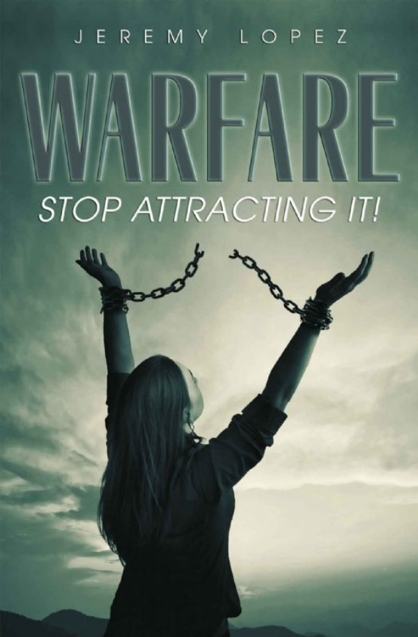 Warfare: Stop Attracting It (Book) by Jeremy Lopez