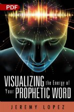 Visualizing the Energy of Your Prophetic Word (PDF Download) by Jeremy Lopez