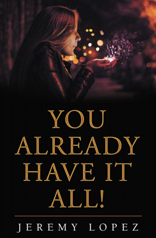 You Already Have It All (Book) by Jeremy Lopez