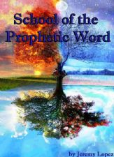 School of the Prophetic Word (digital download Course) by Jeremy Lopez