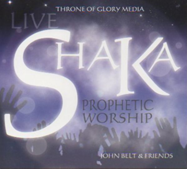 Shaka Live Worship (Prophetic Worship CD) by John Belt & Friends