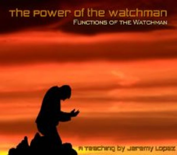 The Power of the Watchman- Functions of the Watchman (Teaching CD) by Jeremy Lopez