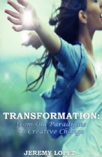 Transformation: From Old Paradigms to Creative Change (ebook) by Jeremy Lopez
