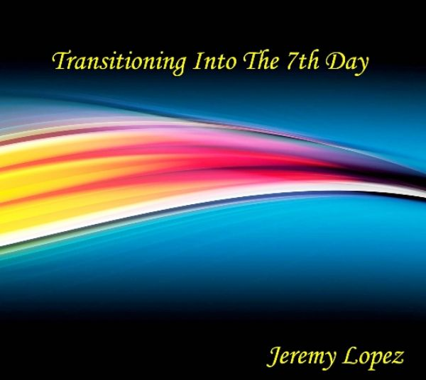 Transitioning into the Seventh Day (teaching CD) by Jeremy Lopez
