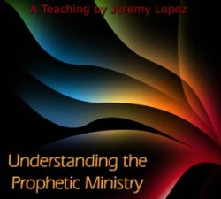 Understanding the Prophetic Ministry (MP3 teaching download) by Jeremy Lopez