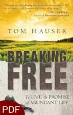 Breaking Free: To Live the Promise of Abundant Life (E-Book- PDF Download) By Tom Hauser