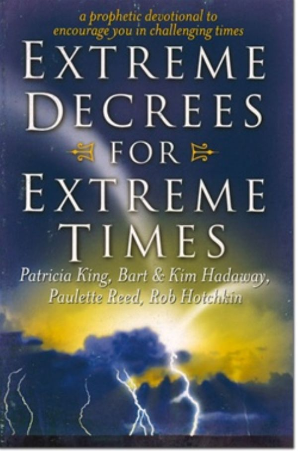 Extreme Decrees for Extreme Times (E-Book Download) by Patricia King, Bart and Kim Hadaway, Paulette Reed, and Rob Hotchkin
