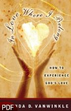 In Love, Where I Belong: How to Experience God's Love (E-Book-PDF Download) by Brenda D. VanWinkle