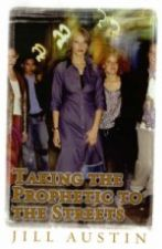 Taking the Prophetic to the Streets (MP3  2 Teaching Set and Bonus PDF Message Transcript) by Jill Austin