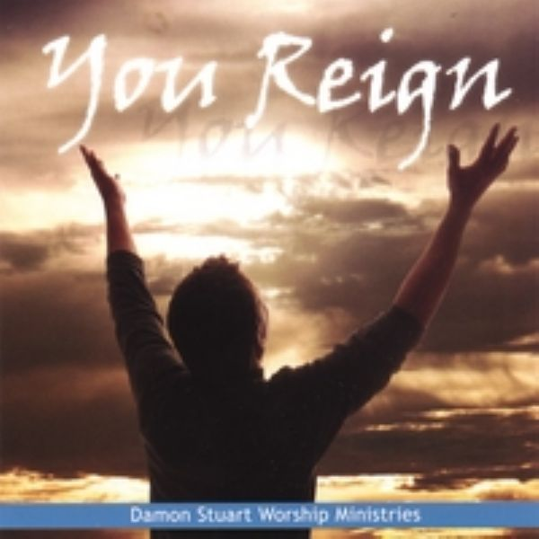 You Reign (Prophetic Music) by Damon Stuart